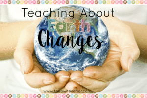 Teaching Earth Changes with a Freebie!