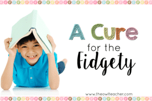 A Cure for the Fidgety