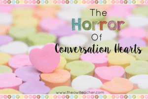 The Horror of Conversation Hearts!