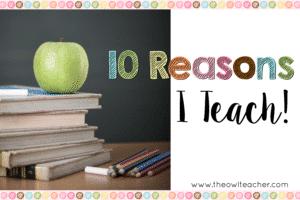Top 10- Reasons I Teach