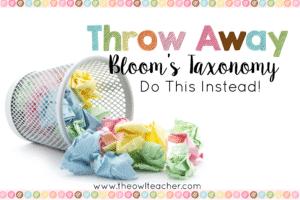 Throw Bloom's Taxonomy Away!