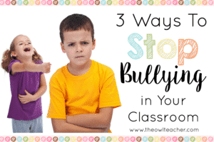 3 Ways to Stop Bullying in your Classroom
