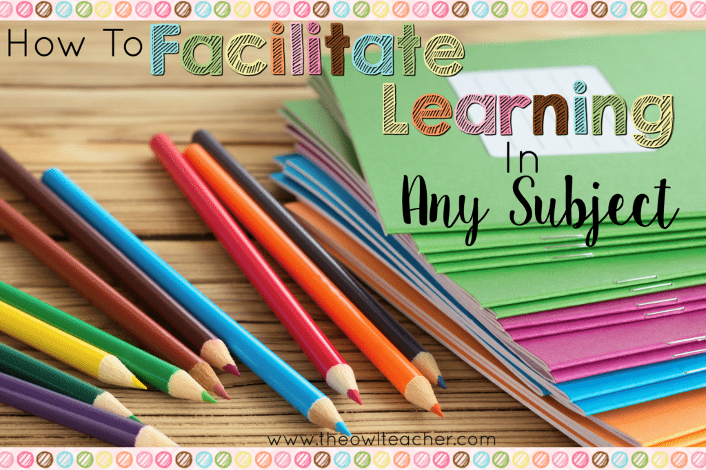 How to Facilitate Learning in ANY Subject