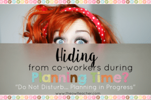 Hiding from Co-workers During Planning Time?