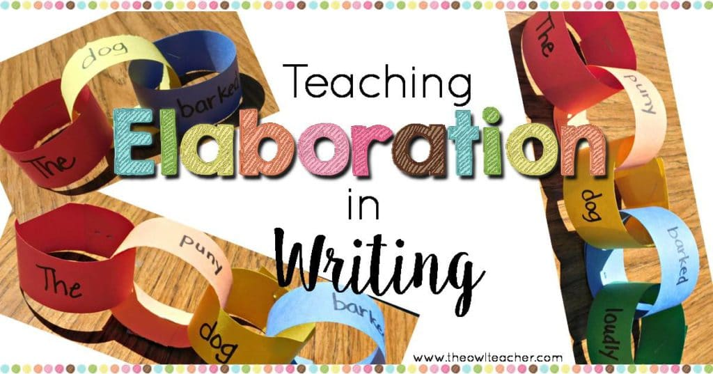 teaching elaboration essay writing In chapter 1: writing an academic essay, you were introduced to the  develop  and elaborate your thesis statement, which you will do over several paragraphs  in the body of your  is the most effective way to teach young children children.