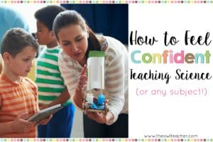 Feel confident teaching science (or any subject) with these tips and ideas to help you in the elementary classroom!