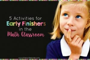 5 Activities for Early Finishers in the Math Classroom