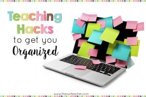 Are you finding yourself a bit disorganized in the classroom? Check out these teaching hacks to get you organized!