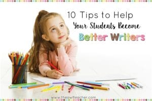 10 Tips to Help Your Students Become Better Writers