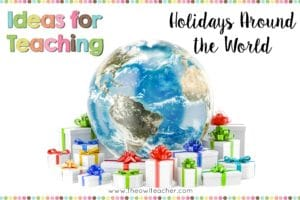 Ideas for Teaching Holidays Around the World